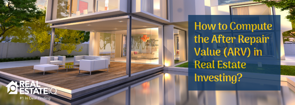 How to Compute the After Repair Value (ARV) in Real Estate Investing
