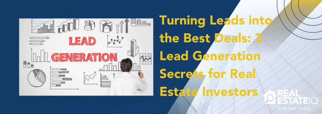 Turning Leads into the Best Deals_ 3 Lead Generation Secrets for Real Estate Investors