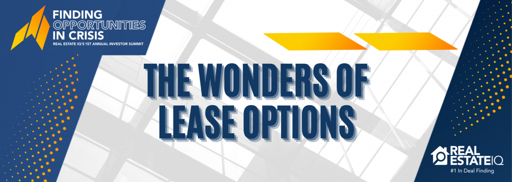 Lease Options, Real Estate IQ, #REIQSummit, #GrowingWithREIQ