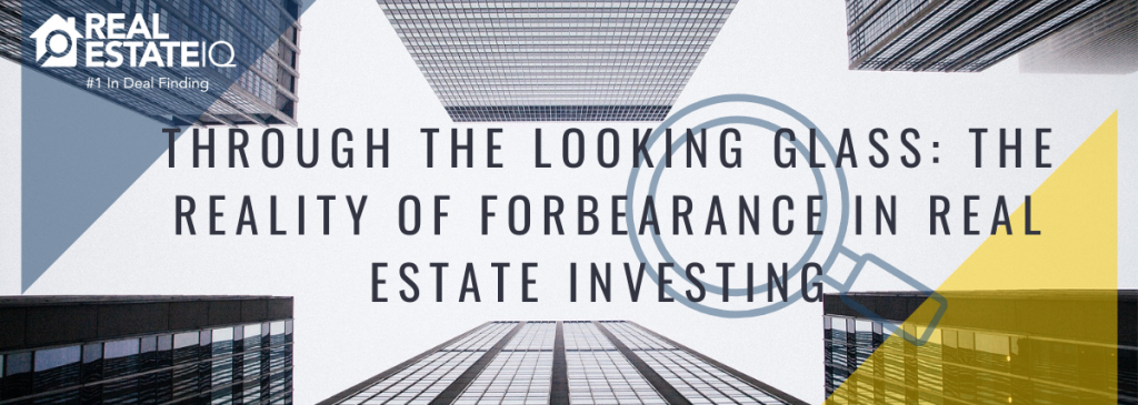 forbearance, real estate, real estate iq, real estate investing