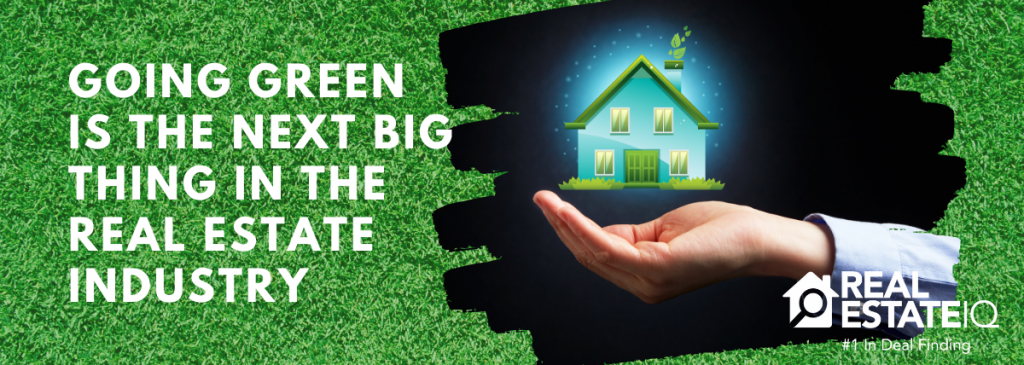 green, going green, real estate industry, big thing, real estate iq