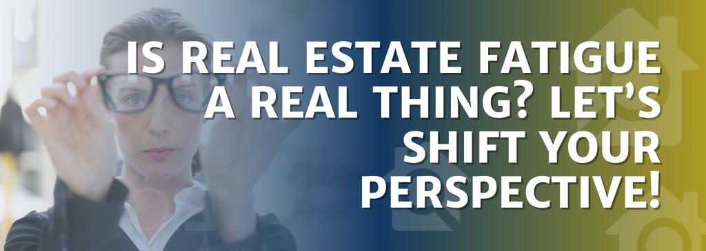 Real Estate Fatigue
