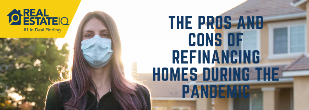 refinancing, pros and cons, pandemic, real esate iq