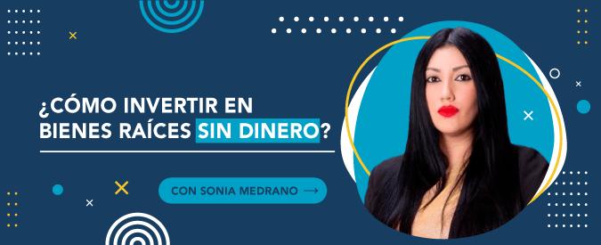 La estrategia ideal de Sonia Medrano para invertir en bienes raíces sin dinero.