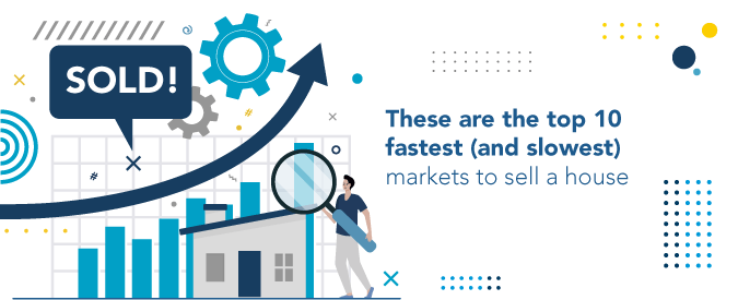 Hot market! Top 10 fastest and slowest markets to sell a house.