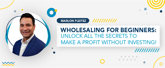 Wholesaling for beginners: discover all the secrets from expert Marlon Pleitez