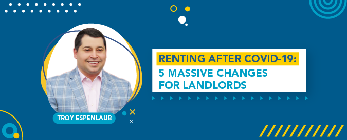 Troy Espenlaub revealed five massive changes for landlords after the Covid-19 pandemic.