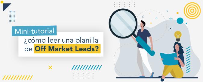 Descubre cómo leer una planilla de Off Market Leads y qué información es más relevante.