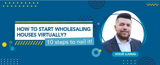 Josue Llanas shared 10 steps to master virtual wholesaling!