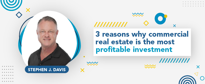 Stephen J. Davis shared three reasons why investing in commercial real estate is the best thing investors can do.